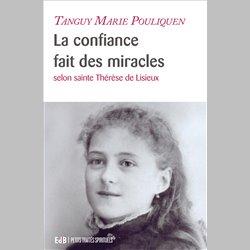 La confiance fait des miracles - Selon sainte Thérèse de Lisieux