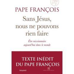 Pape François.Sans Jésus nous ne pouvons rien faire.