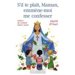 S'il te plaît, Maman, emmène-moi me confesser. Ingrid d'Ussel.