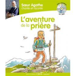 L'aventure de la prière. Soeur Agathe chante et raconte. Livre, partitions, CD et MP3